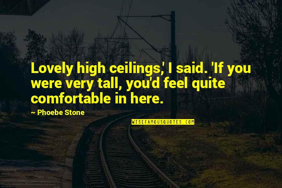New Year Love Quotes By Phoebe Stone: Lovely high ceilings,' I said. 'If you were
