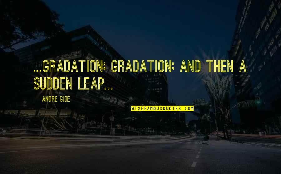 New Year Wishing Quotes By Andre Gide: ...Gradation; gradation; and then a sudden leap...