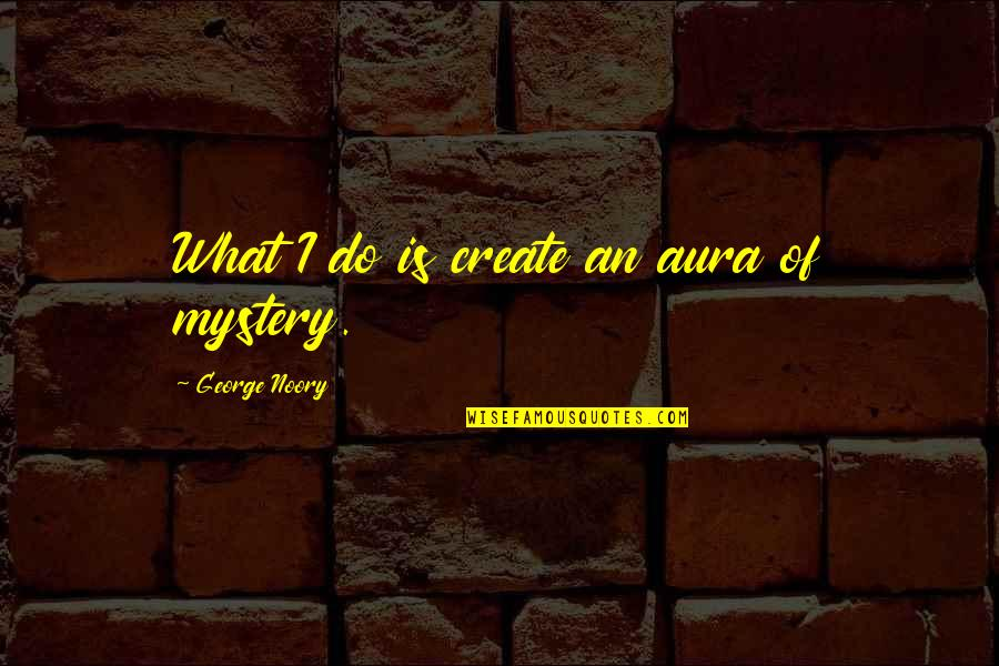 New Year Wishing Quotes By George Noory: What I do is create an aura of