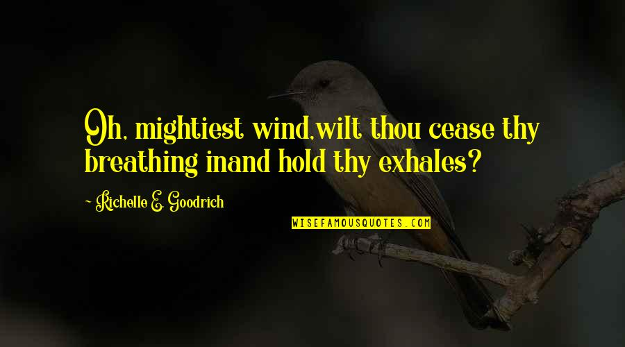 New Year Wishing Quotes By Richelle E. Goodrich: Oh, mightiest wind,wilt thou cease thy breathing inand