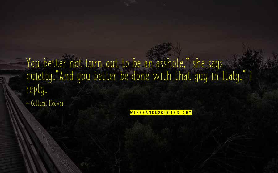 New York Cabs Quotes By Colleen Hoover: You better not turn out to be an