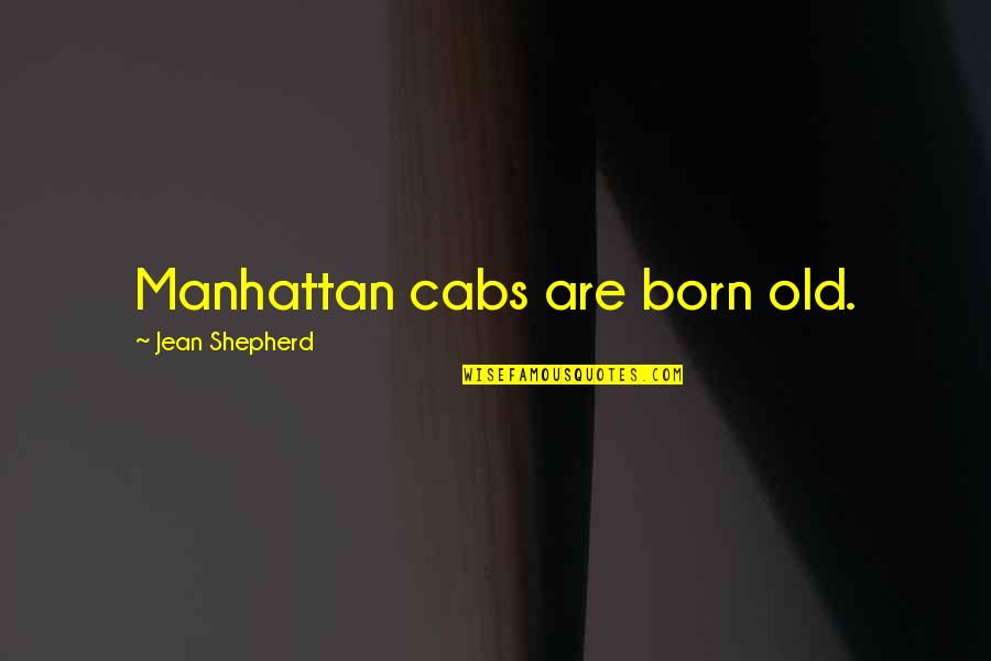 New York Cabs Quotes By Jean Shepherd: Manhattan cabs are born old.