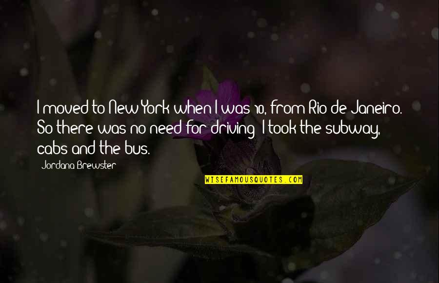 New York Cabs Quotes By Jordana Brewster: I moved to New York when I was
