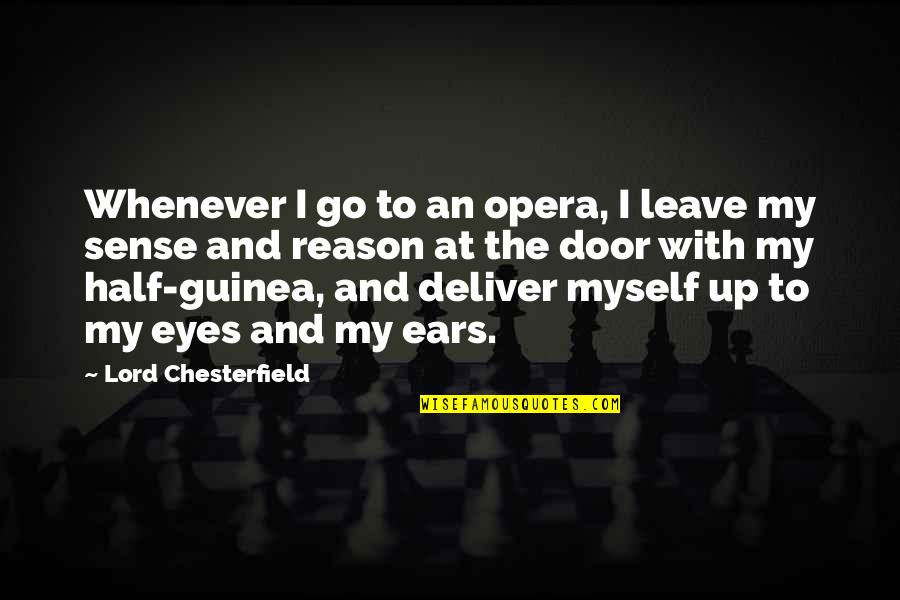 New York Cabs Quotes By Lord Chesterfield: Whenever I go to an opera, I leave