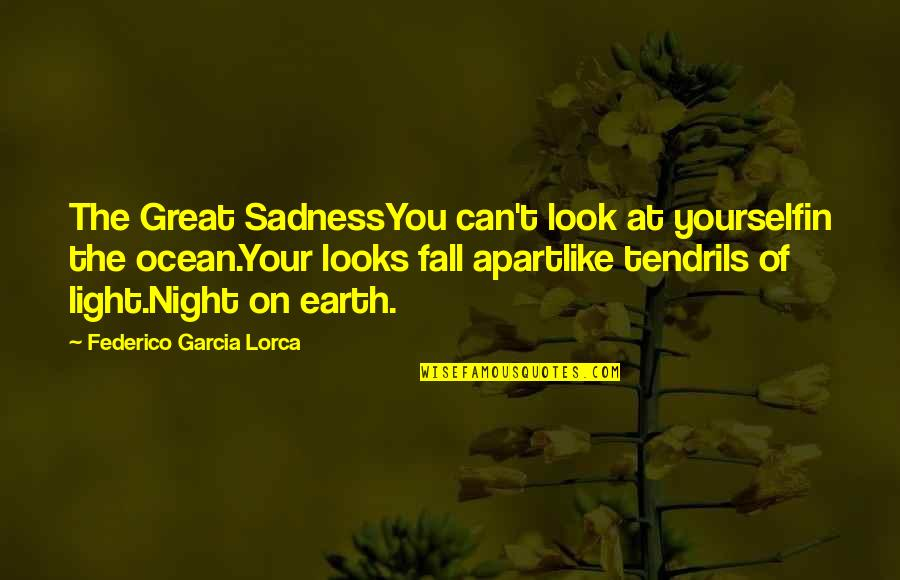 New York City Gossip Girl Quotes By Federico Garcia Lorca: The Great SadnessYou can't look at yourselfin the