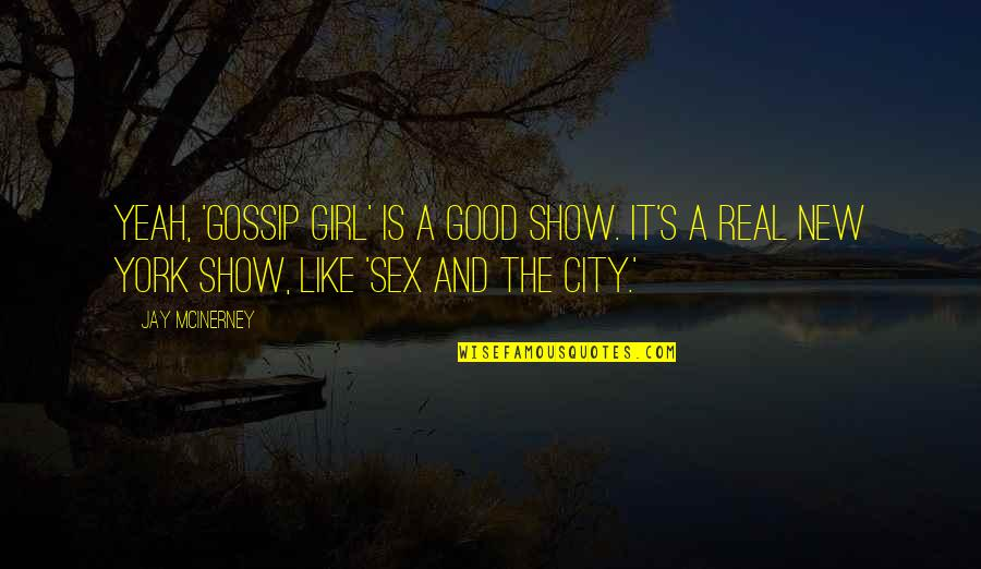 New York City Gossip Girl Quotes By Jay McInerney: Yeah, 'Gossip Girl' is a good show. It's