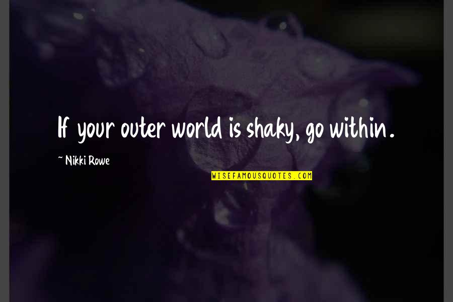 New York City Gossip Girl Quotes By Nikki Rowe: If your outer world is shaky, go within.