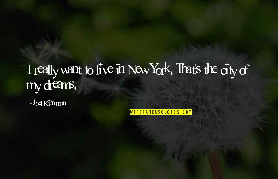 New York Dreams Quotes By Joel Kinnaman: I really want to live in New York.