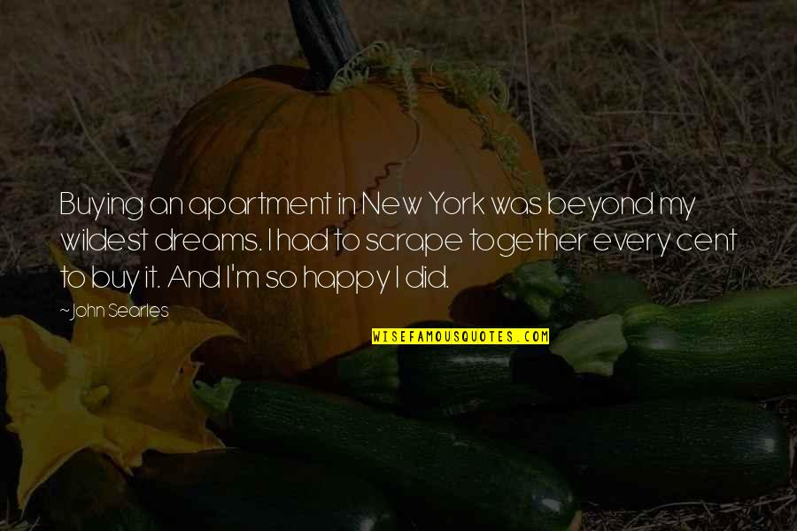 New York Dreams Quotes By John Searles: Buying an apartment in New York was beyond