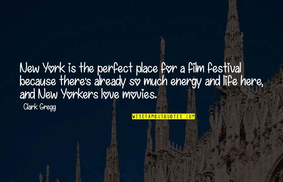 New York Film Quotes By Clark Gregg: New York is the perfect place for a