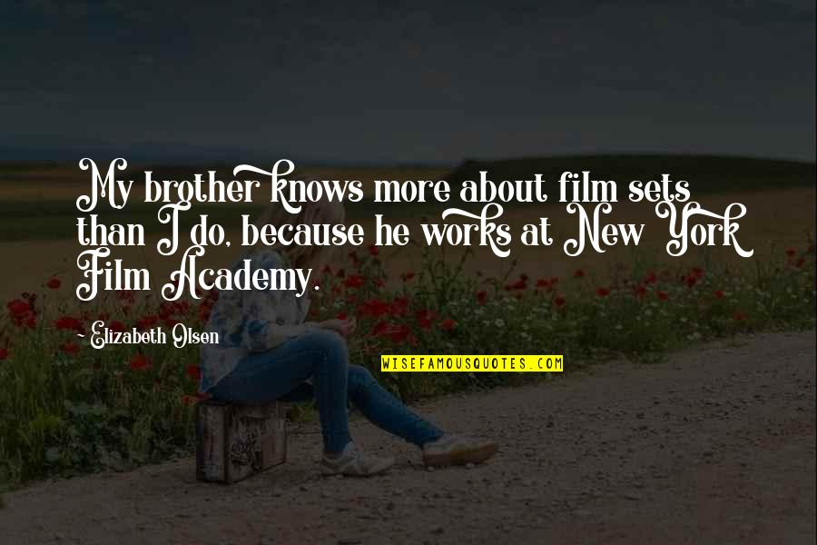 New York Film Quotes By Elizabeth Olsen: My brother knows more about film sets than