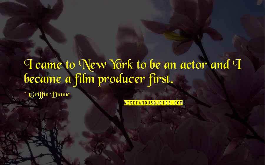 New York Film Quotes By Griffin Dunne: I came to New York to be an