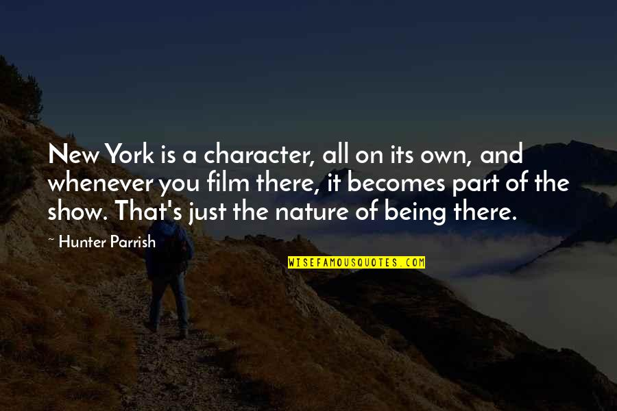 New York Film Quotes By Hunter Parrish: New York is a character, all on its