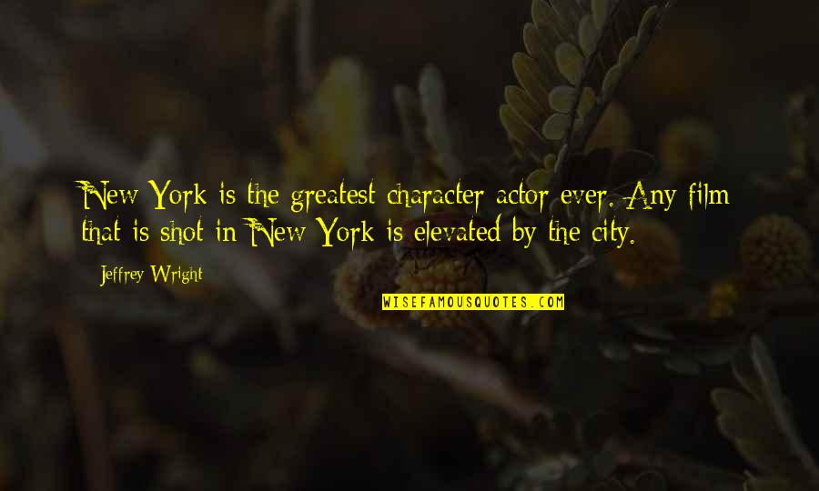 New York Film Quotes By Jeffrey Wright: New York is the greatest character actor ever.