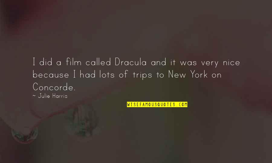 New York Film Quotes By Julie Harris: I did a film called Dracula and it