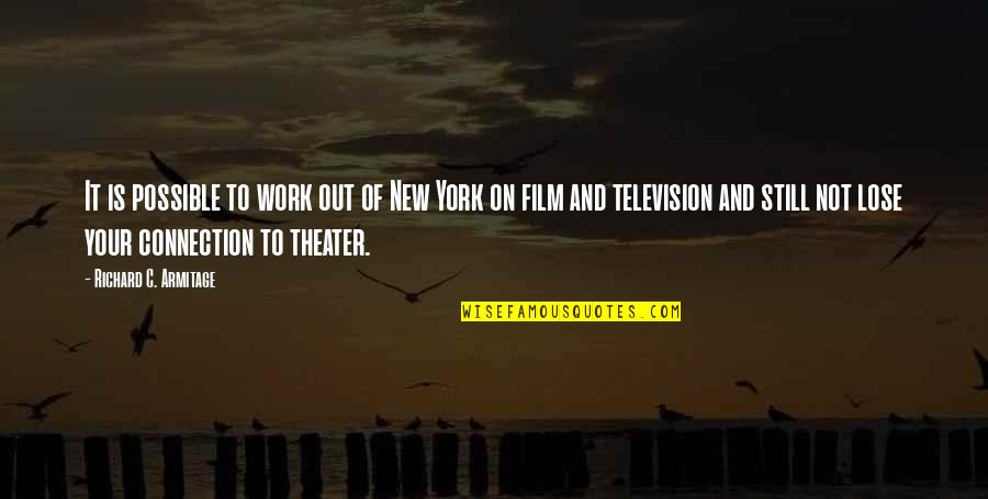 New York Film Quotes By Richard C. Armitage: It is possible to work out of New