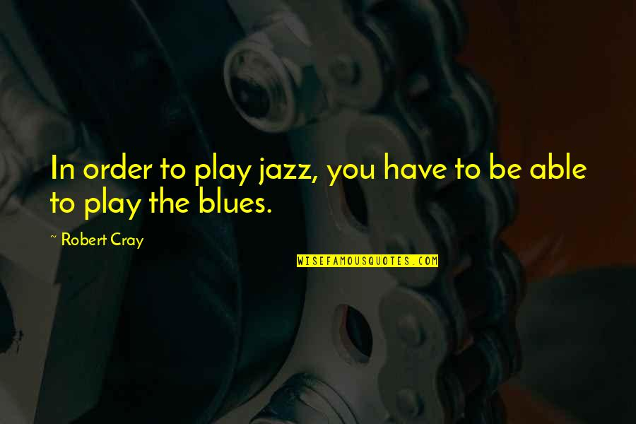New York Film Quotes By Robert Cray: In order to play jazz, you have to