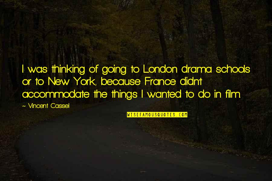 New York Film Quotes By Vincent Cassel: I was thinking of going to London drama