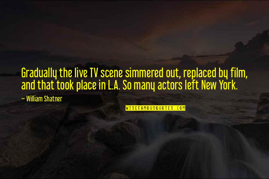 New York Film Quotes By William Shatner: Gradually the live TV scene simmered out, replaced
