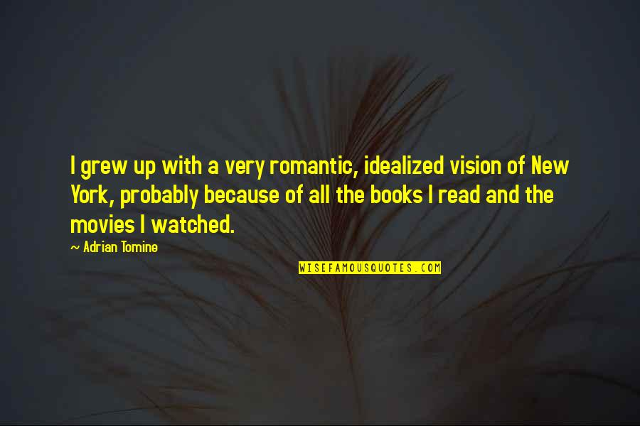 New York From Books Quotes By Adrian Tomine: I grew up with a very romantic, idealized