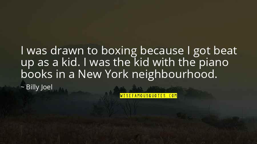 New York From Books Quotes By Billy Joel: I was drawn to boxing because I got