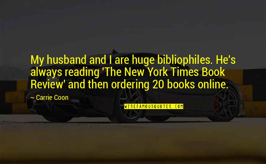 New York From Books Quotes By Carrie Coon: My husband and I are huge bibliophiles. He's