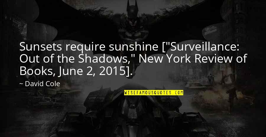 """New York From Books Quotes By David Cole: Sunsets require sunshine [""""Surveillance: Out of the Shadows,"""""""