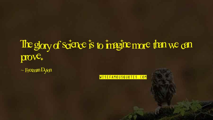 New York From Books Quotes By Freeman Dyson: The glory of science is to imagine more