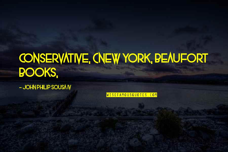 New York From Books Quotes By John Philip Sousa IV: Conservative, (New York, Beaufort Books,