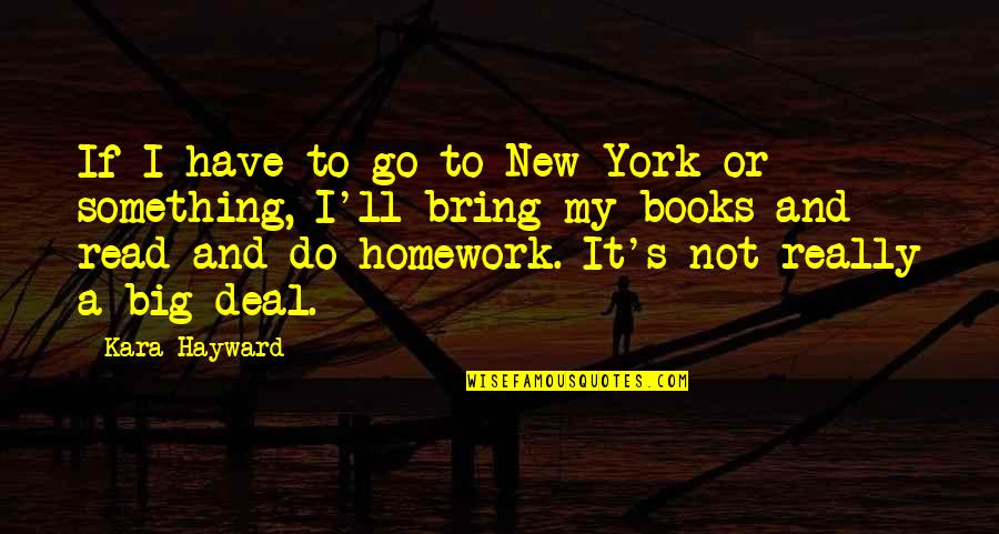 New York From Books Quotes By Kara Hayward: If I have to go to New York