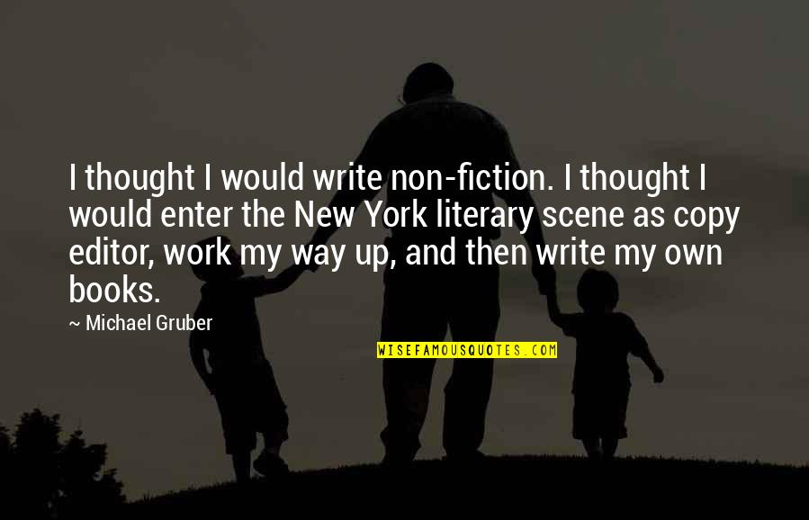 New York From Books Quotes By Michael Gruber: I thought I would write non-fiction. I thought