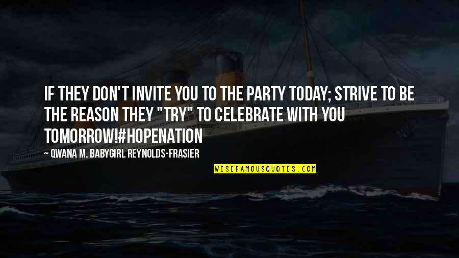 New York From Books Quotes By Qwana M. BabyGirl Reynolds-Frasier: IF THEY DON'T INVITE YOU TO THE PARTY