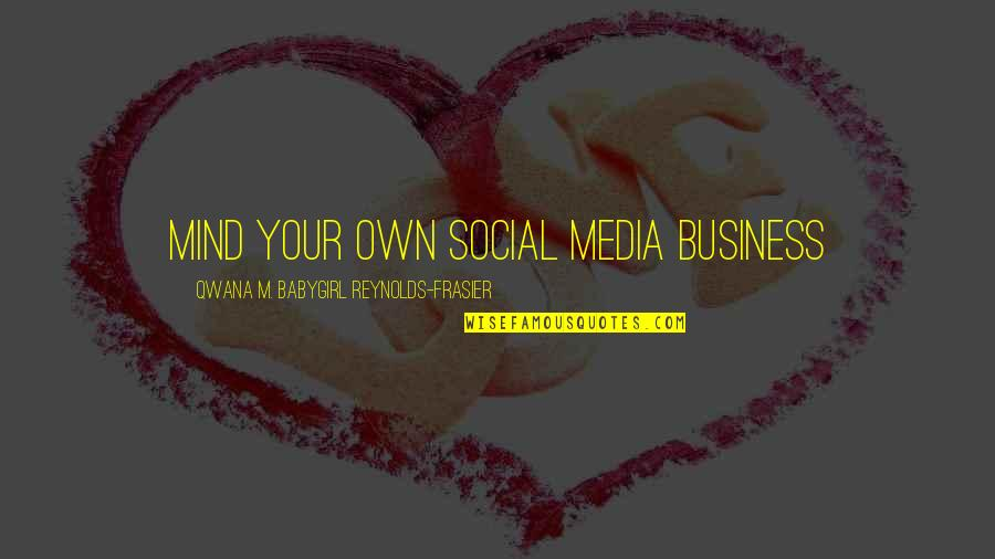 New York From Books Quotes By Qwana M. BabyGirl Reynolds-Frasier: MIND YOUR OWN SOCIAL MEDIA BUSINESS