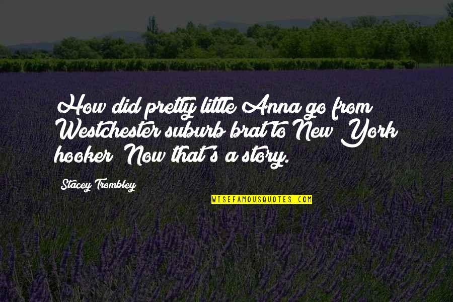 New York From Books Quotes By Stacey Trombley: How did pretty little Anna go from Westchester
