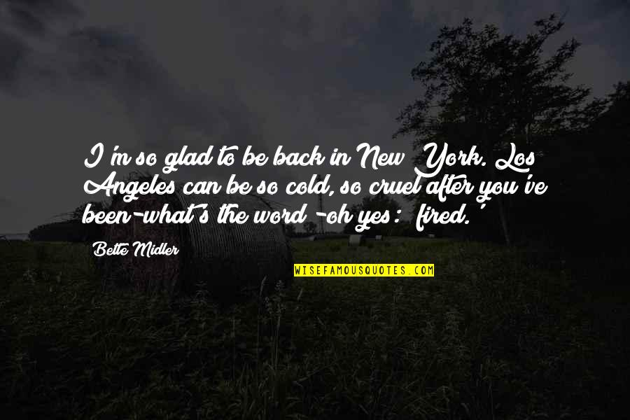 New York Los Angeles Quotes By Bette Midler: I'm so glad to be back in New