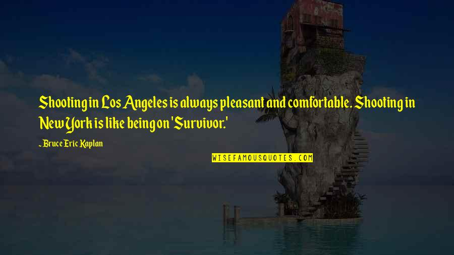 New York Los Angeles Quotes By Bruce Eric Kaplan: Shooting in Los Angeles is always pleasant and