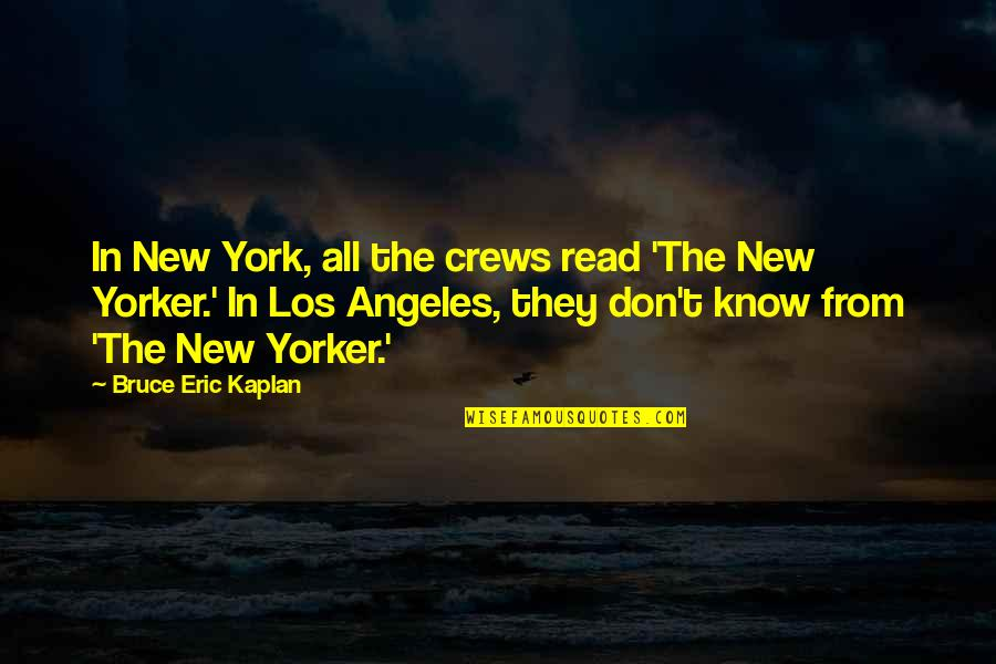 New York Los Angeles Quotes By Bruce Eric Kaplan: In New York, all the crews read 'The