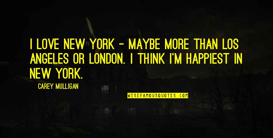New York Los Angeles Quotes By Carey Mulligan: I love New York - maybe more than