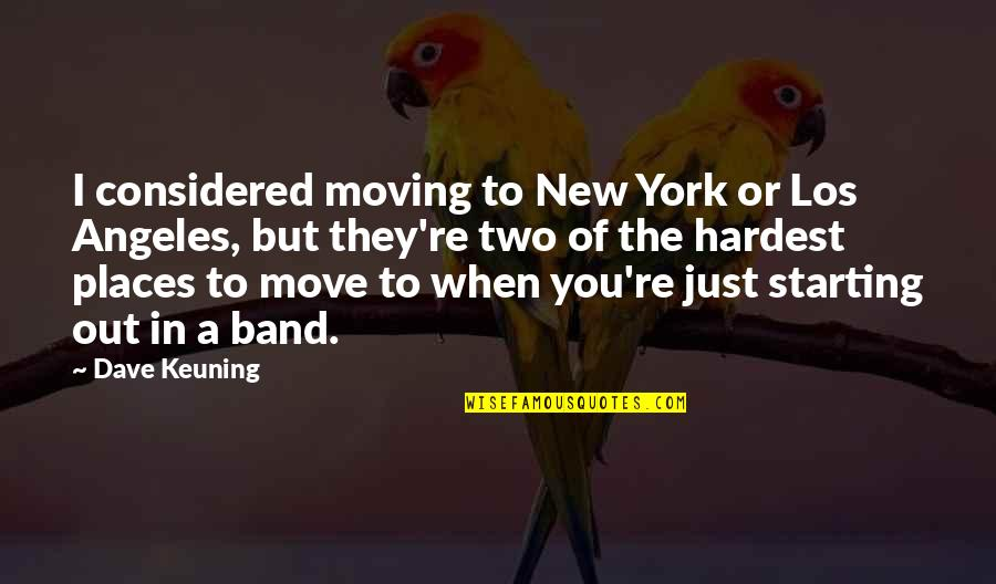 New York Los Angeles Quotes By Dave Keuning: I considered moving to New York or Los