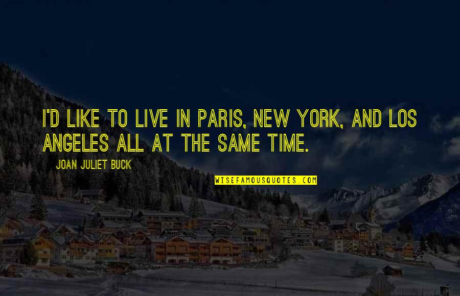 New York Los Angeles Quotes By Joan Juliet Buck: I'd like to live in Paris, New York,
