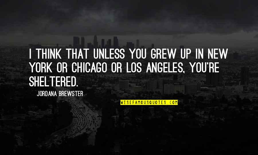 New York Los Angeles Quotes By Jordana Brewster: I think that unless you grew up in