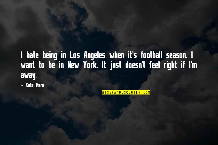 New York Los Angeles Quotes By Kate Mara: I hate being in Los Angeles when it's