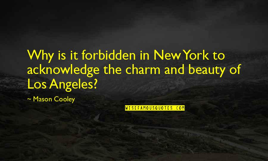 New York Los Angeles Quotes By Mason Cooley: Why is it forbidden in New York to