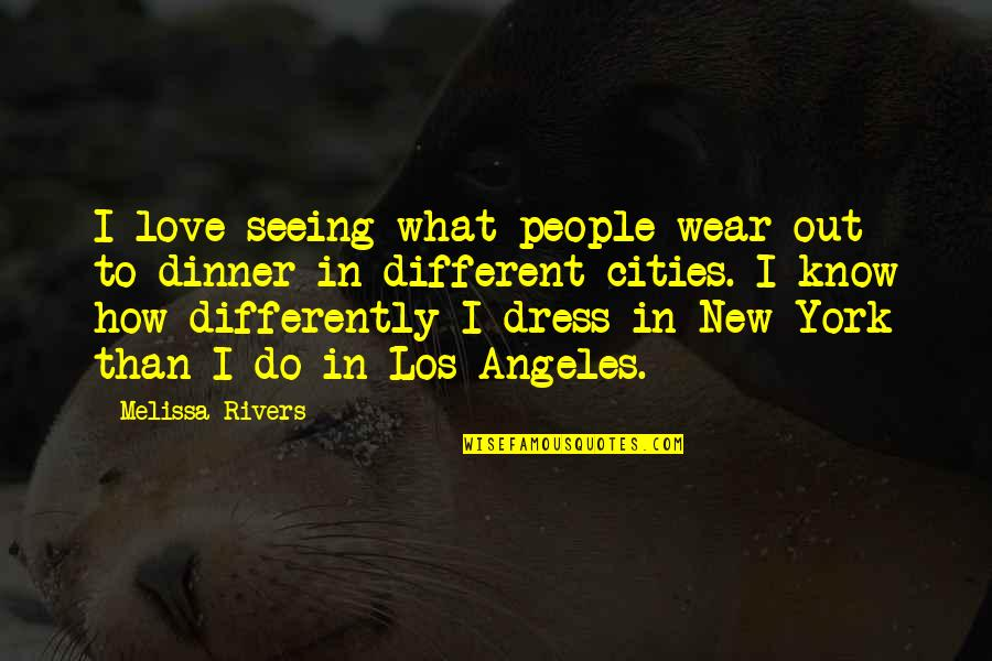 New York Los Angeles Quotes By Melissa Rivers: I love seeing what people wear out to