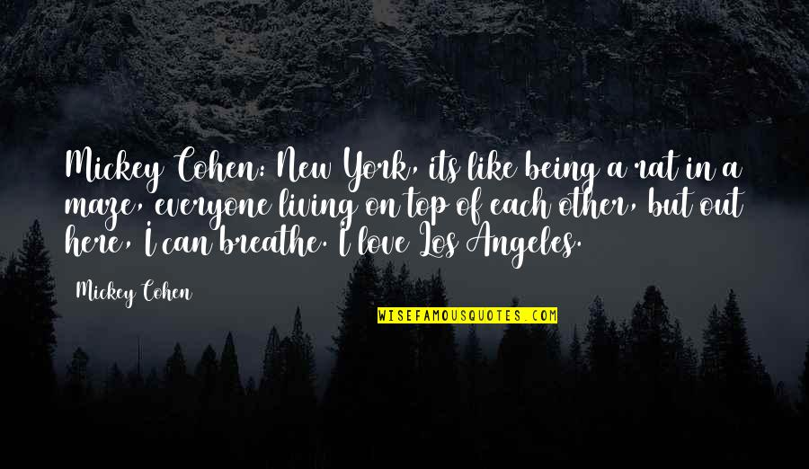 New York Los Angeles Quotes By Mickey Cohen: Mickey Cohen: New York, its like being a