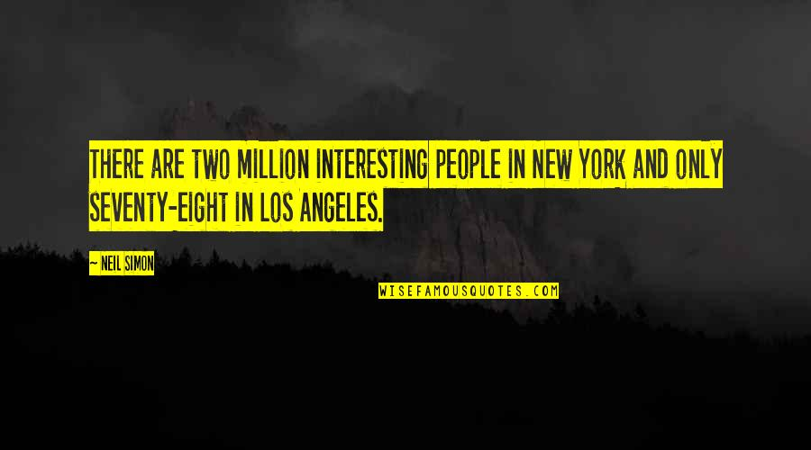 New York Los Angeles Quotes By Neil Simon: There are two million interesting people in New