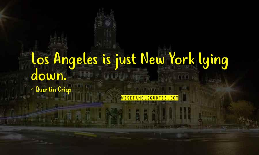 New York Los Angeles Quotes By Quentin Crisp: Los Angeles is just New York lying down.