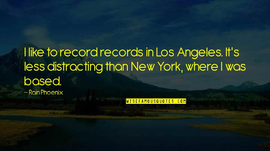 New York Los Angeles Quotes By Rain Phoenix: I like to record records in Los Angeles.