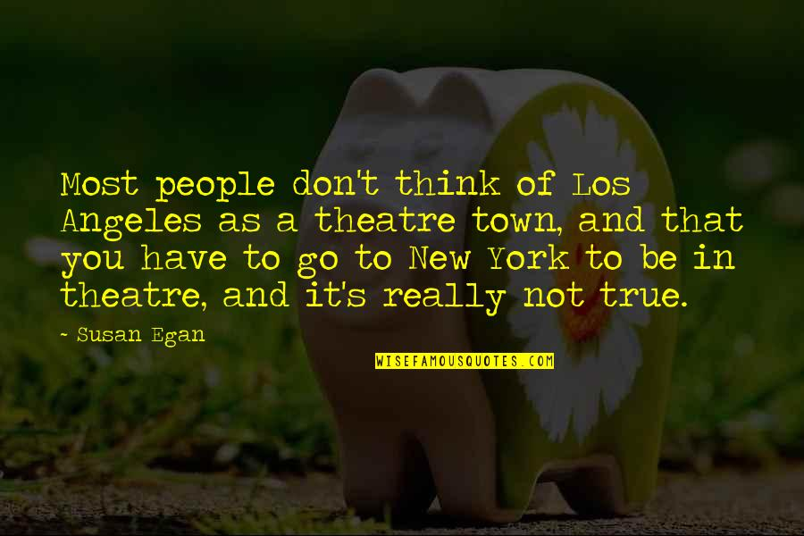 New York Los Angeles Quotes By Susan Egan: Most people don't think of Los Angeles as