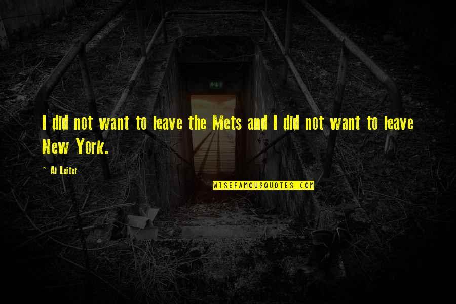 New York Mets Quotes By Al Leiter: I did not want to leave the Mets